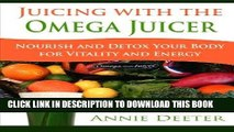 [Free Read] Juicing with the Omega Juicer: Nourish and Detox Your Body  for Vitality and Energy