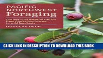 [Ebook] Pacific Northwest Foraging: 120 Wild and Flavorful Edibles from Alaska Blueberries to Wild