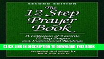 Read Now The 12 Step Prayer Book: A Collection of Favorite 12 Step Prayers and Inspirational