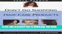 Read Now Don t Go Shopping for Hair-Care Products Without Me: Over 4,000 Products Reviewed, Plus