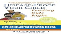 Read Now Disease-Proof Your Child: Feeding Kids Right Download Online