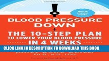 Read Now Blood Pressure Down: The 10-Step Plan to Lower Your Blood Pressure in 4 Weeks--Without