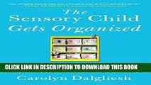 Read Now The Sensory Child Gets Organized: Proven Systems for Rigid, Anxious, or Distracted Kids