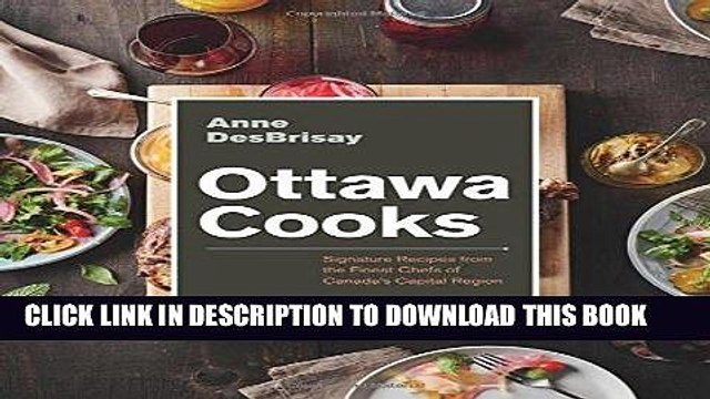 [Free Read] Ottawa Cooks: Signature Recipes from the Finest Chefs of Canada s Capital Region Full