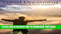[PDF] Lucid Dreaming: Take Control of Your Dreams: Techniques and Tips To Master Your Sleep