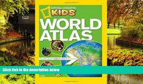 READ FULL  NG Kids World Atlas (National Geographic Kids World Atlas) by National Geographic (July