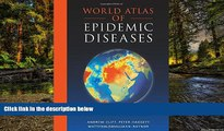 Must Have  World Atlas of Epidemic Diseases (Arnold Publication)  READ Ebook Full Ebook