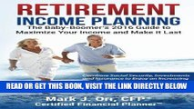 [DOWNLOAD] PDF Retirement Income Planning: The Baby-Boomers 2016 Guide to Maximize Your Income and