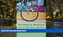 Must Have  Cycling In Holland: an e-pocket guide (Holidays by Cycle e-guides) (Volume 1)  READ