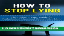 Read Now How to Stop Lying: The Ultimate Cure Guide for Pathological Liars and Compulsive Liars