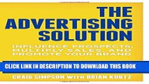 [BOOK] PDF The Advertising Solution: Influence Prospects, Multiply Sales, and Promote Your Brand