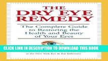 Read Now The Dry Eye Remedy: The Complete Guide to Restoring the Health and Beauty of Your Eyes