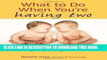 Read Now What to Do When You re Having Two: The Twins Survival Guide from Pregnancy Through the