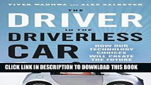 [PDF] The Driver in the Driverless Car: How Our Technology Choices Will Create the Future Full