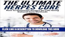 Read Now The Ultimate Herpes Cure - How to Eliminate Herpes for a Life Using Natural Cure Methods