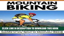 Read Now Mountain Biking: A Beginner s Essential Guide to Getting Started in the Sport of Mountain