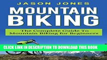 Read Now Mountain Biking: The Complete Guide To Mountain Biking For Beginners (Mountain Biking,