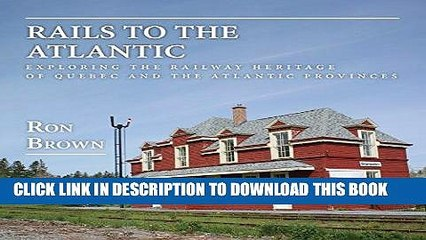 [PDF] Rails to the Atlantic: Exploring the Railway Heritage of Quebec and the Atlantic Provinces