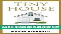 [READ] EBOOK Tiny House: The Definitive Manual To Tiny Houses: Home Construction, Interior Design,