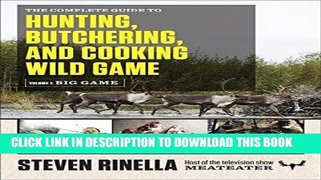 [Read] Ebook The Complete Guide to Hunting, Butchering, and Cooking Wild Game: Volume 1: Big Game