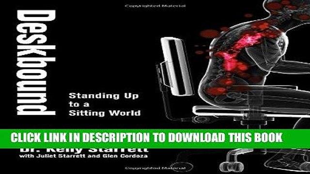 [Read] Ebook Deskbound: Standing Up to a Sitting World New Version