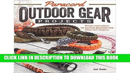 [Read] PDF Paracord Outdoor Gear Projects: Simple Instructions for Survival Bracelets and Other