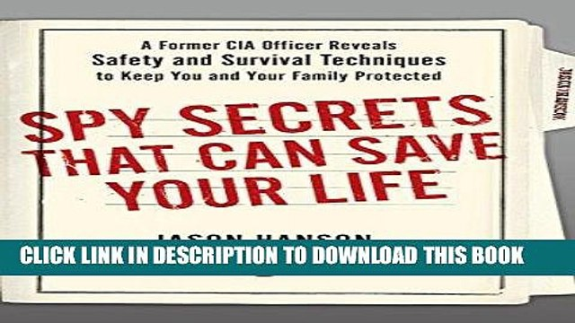[Read] Ebook Spy Secrets That Can Save Your Life: A Former CIA Officer Reveals Safety and Survival