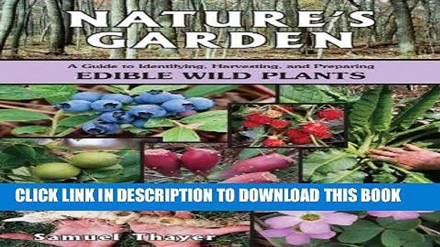 [Read] Ebook Nature s Garden: A Guide to Identifying, Harvesting, and Preparing Edible Wild Plants