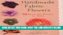 [READ] EBOOK Handmade Fabric Flowers: 32 Beautiful Blooms to Make BEST COLLECTION