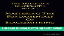 [FREE] EBOOK The Skills of a Blacksmith: v.1: Mastering the Fundamentals of Blacksmithing BEST