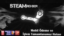 Steam Rehber - Mobil Ödeme ve İşlem Tamamlanamaz Hatası
