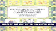 [FREE] EBOOK Gross Motors Skills in Children with Down Syndrome: A Guide for Parents and