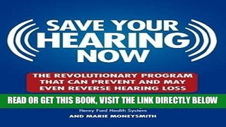 [READ] EBOOK Save Your Hearing Now: The Revolutionary Program That Can Prevent and May Even