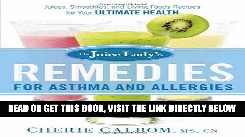 [READ] EBOOK The Juice Lady s Remedies for Asthma and Allergies: Delicious Smoothies and Raw-Food