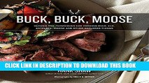 Ebook Buck, Buck, Moose: Recipes and Techniques for Cooking Deer, Elk, Moose, Antelope and Other