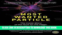 Read Now Most Wanted Particle: The Inside Story of the Hunt for the Higgs, the Heart of the Future