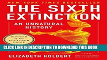 Read Now The Sixth Extinction: An Unnatural History Download Online