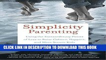 Ebook Simplicity Parenting: Using the Extraordinary Power of Less to Raise Calmer, Happier, and