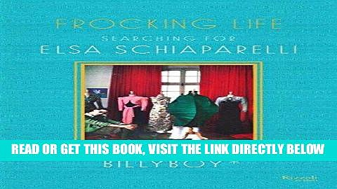[EBOOK] DOWNLOAD Frocking Life: Searching for Elsa Schiaparelli GET NOW