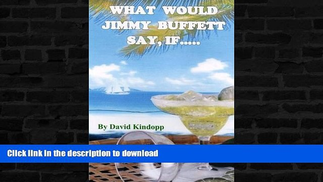 READ BOOK  What Would Jimmy Buffett Say, If.....: If he was the navigator on my three-year wild