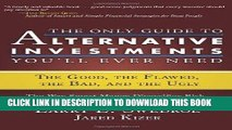 [READ] EBOOK The Only Guide to Alternative Investments You ll Ever Need: The Good, the Flawed, the
