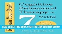 [FREE] EBOOK Retrain Your Brain: Cognitive Behavioral Therapy in 7 Weeks: A Workbook for Managing