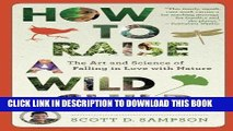 Read Now How to Raise a Wild Child: The Art and Science of Falling in Love with Nature Download