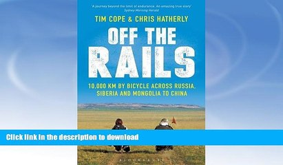 FAVORITE BOOK  Off the Rails: 10,000 km by Bicycle Across Russia, Siberia and Mongolia to China
