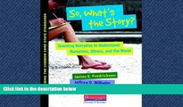 eBook Here So, What s the Story?: Teaching Narrative to Understand Ourselves, Others, and the