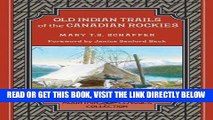 [READ] EBOOK Old Indian Trails of the Canadian Rockies (Mountain Classics Collection) ONLINE