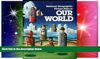 Must Have  National Geographic Picture Atlas Of Our World  Most Wanted