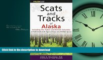 READ THE NEW BOOK Scats and Tracks of Alaska Including the Yukon and British Columbia: A Field