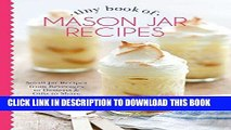 [PDF] Epub Tiny Book of Mason Jar Recipes: Small Jar Recipes for Beverages, Desserts   Gifts to