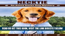 [FREE] EBOOK Necktie: An Avery Barks Dog Mystery (Avery Barks Cozy Dog Mysteries Book 8) BEST